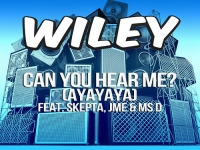 Wiley - Can You Hear Me (Ayayaya) ft Skepta, JME & Ms D